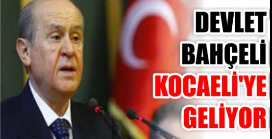 BAHÇELİ KOCAELİ'YE GELİYOR