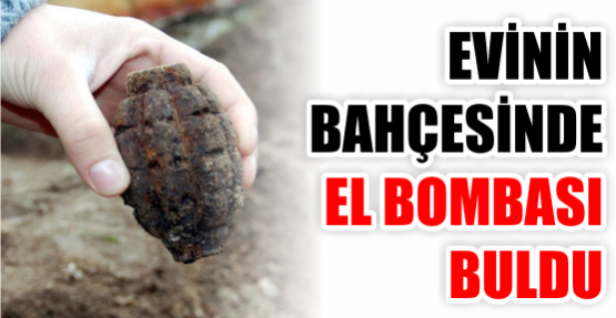 Bahçesinde el bombası buldu