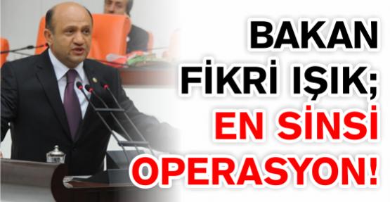 Bakan Fikri Işık'tan önemli açıklamalar: En sinsi operasyon...