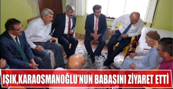 BAKAN IŞIK,KARAOSMANOĞLU'NUN BABASINI ZİYARET ETTİ