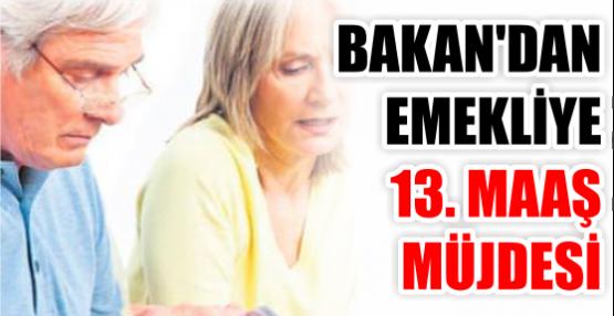BAKAN'DAN EMEKLİYE 13. MAAŞ MÜJDESİ