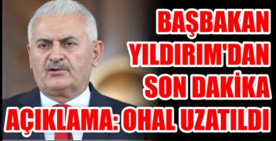 Başbakan Yıldırım'dan son dakika açıklama: OHAL uzatıldı