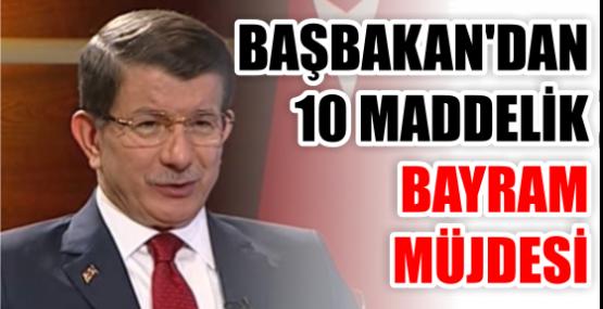 BAŞBAKAN'DAN 10 MADDELİK BAYRAM MÜJDESİ