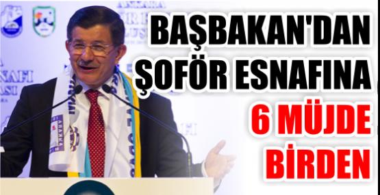 BAŞBAKAN'DAN ŞOFÖR ESNAFINA 6 MÜJDE BİRDEN