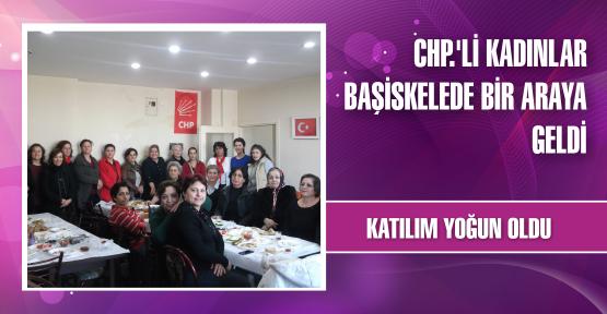 BAŞİSKELE'DE CHP'Lİ KADINLAR BİR ARAYA GELDİ