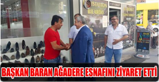 BAŞKAN BARAN AĞADERE ESNAFINI ZİYARET ETTİ..