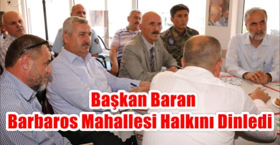 Başkan Baran Barbaros Mahallesi Halkını Dinledi