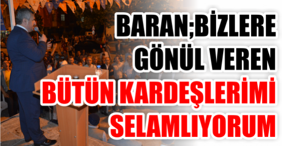 """Başkan Baran, """"Bizlere Gönül Veren Bütün Kardeşlerimi Selamlıyorum"""""""