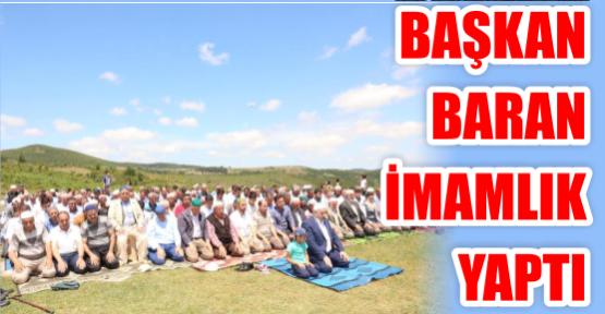 Başkan Baran imamlık yaptı