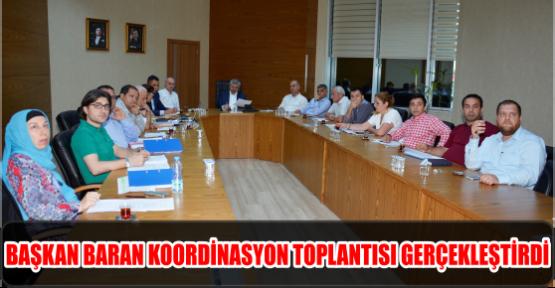 BAŞKAN BARAN KOORDİNASYON TOPLANTISI GERÇEKLEŞTİRDİ