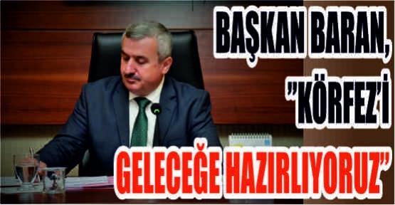 """BAŞKAN BARAN, """"KÖRFEZ'İ GELECEĞE HAZIRLIYORUZ"""""""