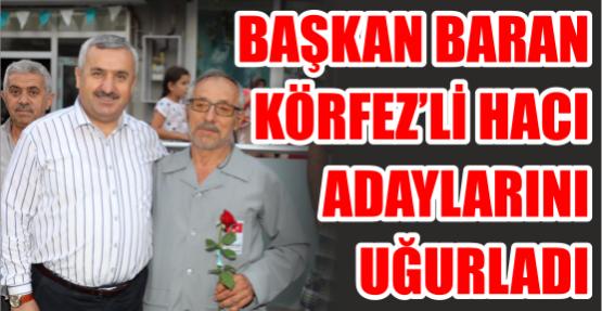 Başkan Baran  Körfez'li Hacı Adaylarını Uğurladı