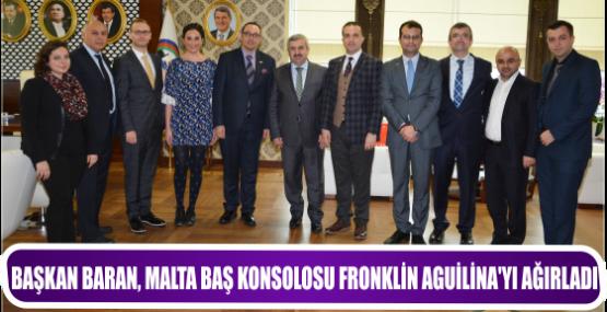 BAŞKAN BARAN, MALTA BAŞ KONSOLOSU FRONKLİN AGUİLİNA'YI AĞIRLADI