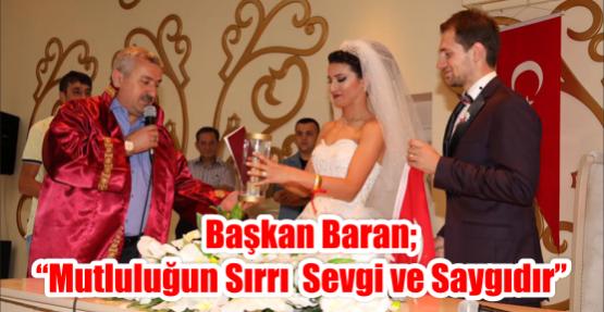 """Başkan Baran; """"Mutluluğun sırrı  sevgi ve saygıdır"""""""