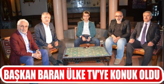 BAŞKAN BARAN ÜLKE TV'YE KONUK OLDU