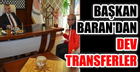 BAŞKAN BARAN'DAN DEV TRANSFERLER