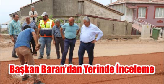Başkan Baran'dan yerinde inceleme