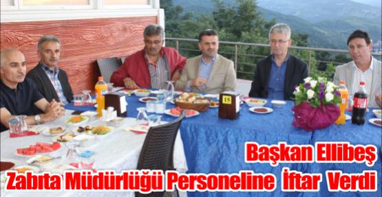 Başkan Ellibeş Zabıta Müdürlüğü Personeline  İftar Verdi