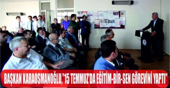 """BAŞKAN KARAOSMANOĞLU, """"15 TEMMUZ'DA EĞİTİM-BİR-SEN GÖREVİNİ YAPTI"""""""