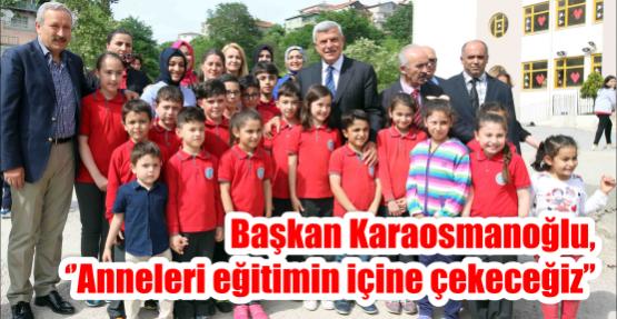 Başkan Karaosmanoğlu, ''Anneleri eğitimin içine çekeceğiz''