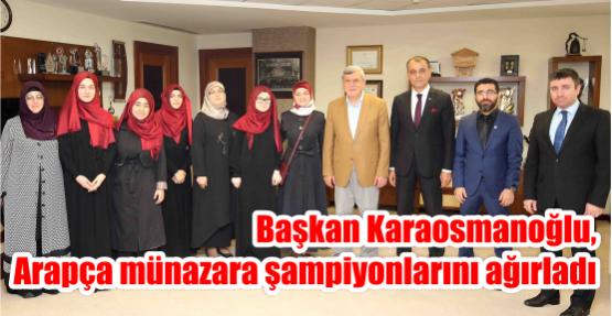 Başkan Karaosmanoğlu, Arapça münazara şampiyonlarını ağırladı