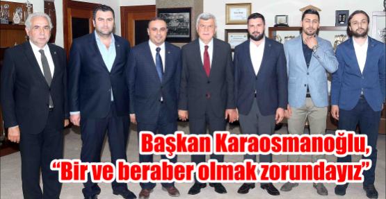 """Başkan Karaosmanoğlu, """"Bir ve beraber olmak zorundayız"""""""