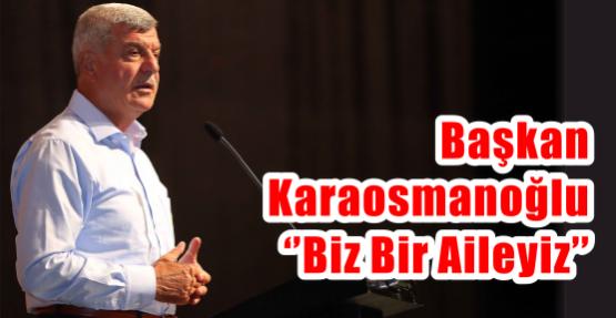 Başkan Karaosmanoğlu ''Biz bir aileyiz''