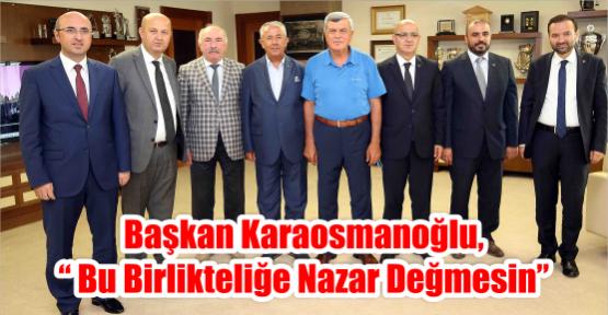 """Başkan Karaosmanoğlu, """"Bu birlikteliğe nazar değmesin"""""""