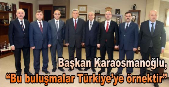 Başkan Karaosmanoğlu, ''Bu buluşmalar Türkiye'ye örnektir''