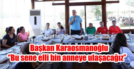 Başkan Karaosmanoğlu ''Bu sene elli bin anneye ulaşacağız''