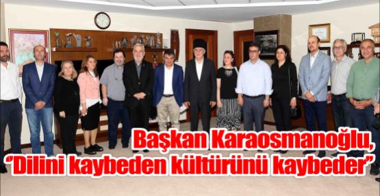 Başkan Karaosmanoğlu,  ''Dilini kaybeden kültürünü kaybeder''