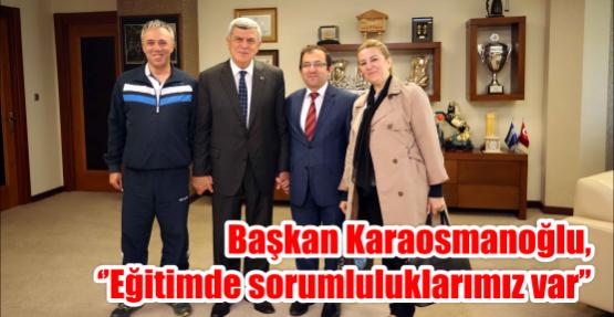 Başkan Karaosmanoğlu, ''Eğitimde sorumluluklarımız var''