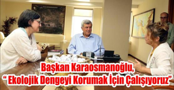 """Başkan Karaosmanoğlu, """"Ekolojik dengeyi korumak için çalışıyoruz"""""""