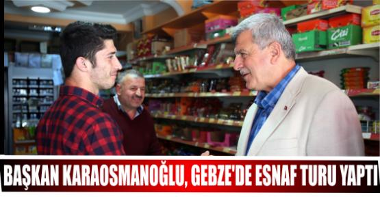 BAŞKAN KARAOSMANOĞLU, GEBZE'DE ESNAF TURU YAPTI