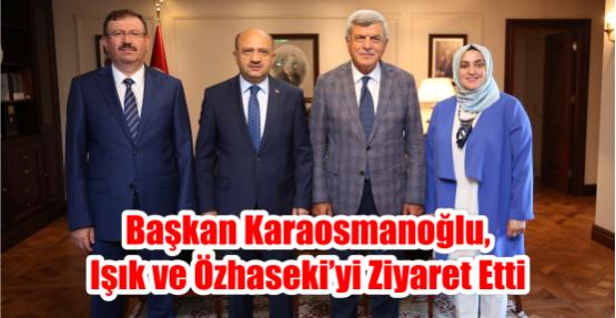 Başkan Karaosmanoğlu,  Işık ve Özhaseki'yi ziyaret etti