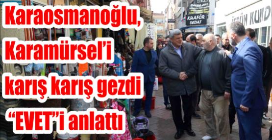 """Başkan Karaosmanoğlu, Karamürsel'i karış karış gezdi """"EVET""""i anlattı"""