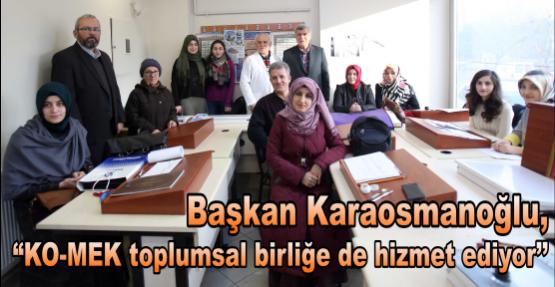 Başkan Karaosmanoğlu, ''KO-MEK toplumsal birliğe de hizmet ediyor''