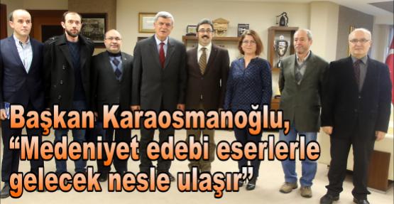 Başkan Karaosmanoğlu, ''Medeniyet edebi eserlerle gelecek nesle ulaşır''