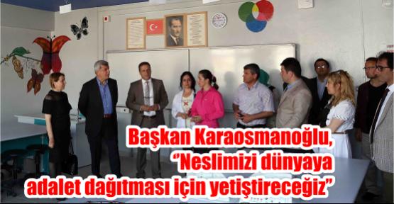 Başkan Karaosmanoğlu, ''Neslimizi dünyaya adalet dağıtması için yetiştireceğiz''