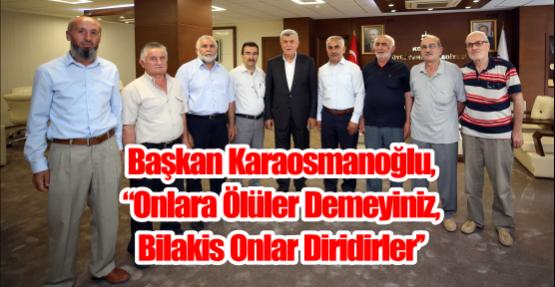 Başkan Karaosmanoğlu, ''Onlara ölüler demeyiniz, bilakis onlar diridirler''