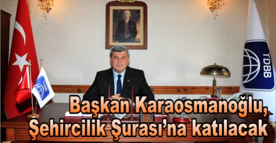 Başkan Karaosmanoğlu,  Şehircilik Şurası'na katılacak