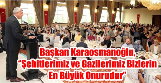 Başkan Karaosmanoğlu, ''Şehitlerimiz ve gazilerimiz bizlerin en büyük onurudur''