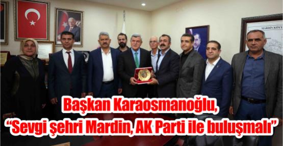 """Başkan Karaosmanoğlu, """"Sevgi şehri Mardin, AK Parti ile buluşmalı"""""""