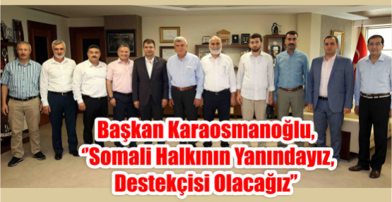 Başkan Karaosmanoğlu, ''Somali halkının yanındayız, destekçisi olacağız''