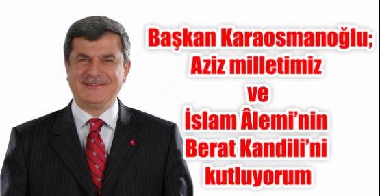 Başkan Karaosmanoğlu;Aziz milletimiz ve İslam Âlemi'nin Berat Kandili'ni kutluyorum