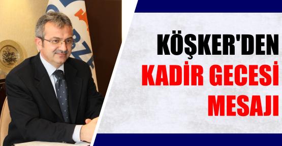 Başkan Köşker'den Kadir Gecesi mesajı