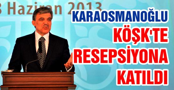 Başkan, Köşk'te resepsiyona katıldı