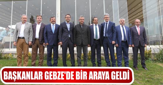 BAŞKANLAR GEBZE'DE BİR ARAYA GELDİ