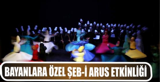 BAYANLARA ÖZEL ŞEB-İ ARUS ETKİNLİĞİ