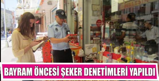 BAYRAM ÖNCESİ ŞEKER DENETİMLERİ YAPILDI